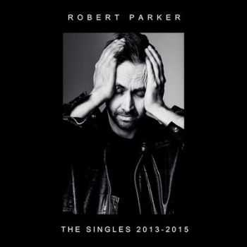 Robert Parker - The Singles 2013 - 2015 (Lossless + mp3)