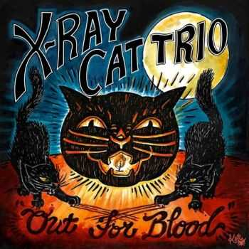 X Ray Cat Trio - Out For Blood (2015)