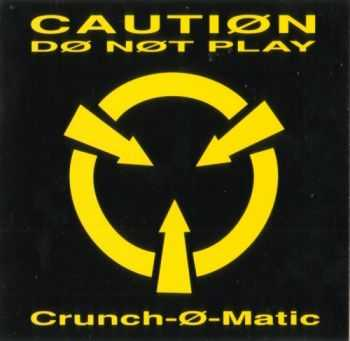 Crunch-O-Matic - Caution Do Not Play (1991)