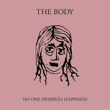 The Body - No One Deserves Happiness (2016)