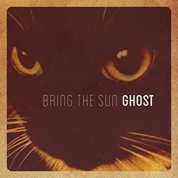 Bring The Sun - Ghost (2016)