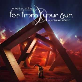 Far From Your Sun - In The Beginning... Was The Emotion (2016)