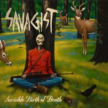 Savagist - Invisible Birth Of Death (2015)