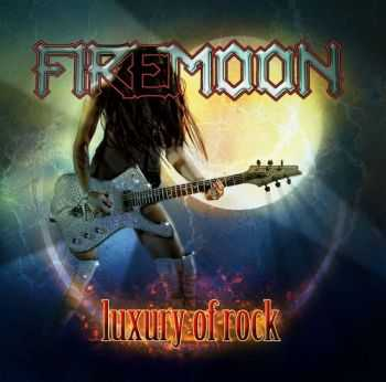 Firemoon - Luxury Of Rock (2011)