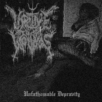 Urine in Her Wounds - Unfathomable Depravity (2016)