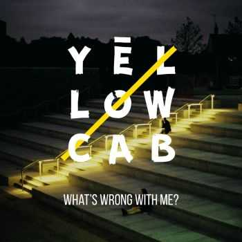 Yēllow Cab - What's Wrong With Me? [EP] (2016)