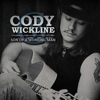 Cody Wickline - Son Of A Working Man (2016)