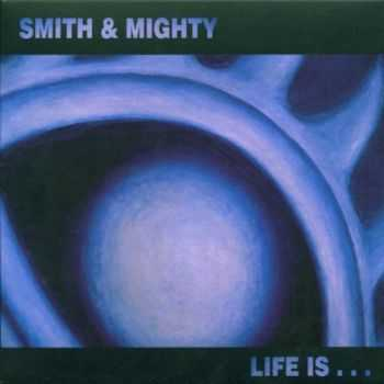 Smith & Mighty - Life Is (2002)