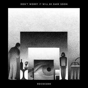 Rococode - Don't Worry It Will Be Dark Soon (2016)