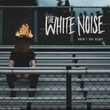 The White Noise - Aren't You Glad? [EP] (2016)