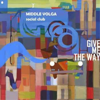 The Middle Volga Social Club - Give me the way (2016)
