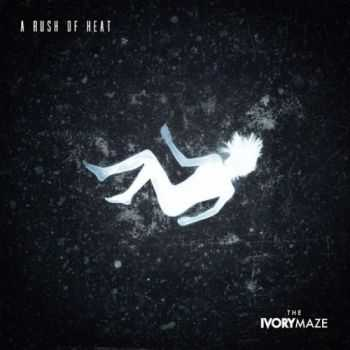 The Ivory Maze - A Rush Of Heat (2016)