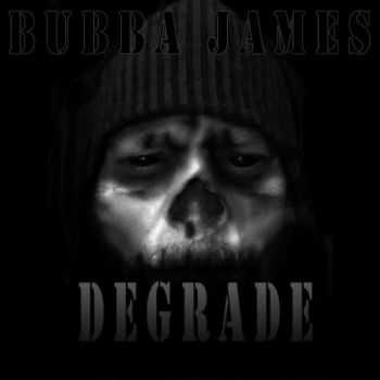 Bubba James - Degrade (2016)