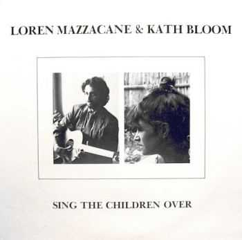 Loren Mazzacane & Kath Bloom - Sing the Children Over (1982)