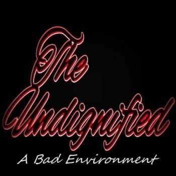 The Undignified - A Bad Enviroment (2016)