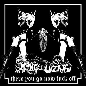Minge Wizard - There you go now fuck off [ep] (2016)
