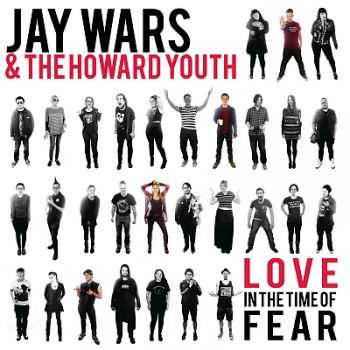 Jay Wars & the Howard Youth - Love in the Time of Fear (2016)