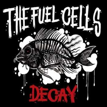 The Fuel Cells - DECAY [ep] (2016)