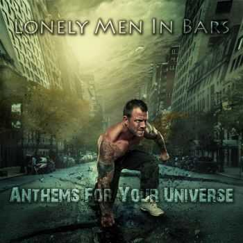 Lonely Men In Bars - Anthems For Your Universe (2016)