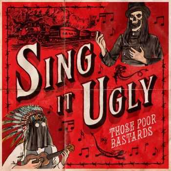 Those Poor Bastards - Sing It Ugly (2016)