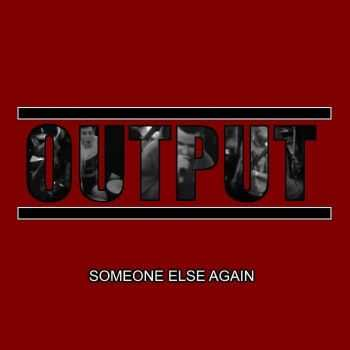 Output - Someone Else Again [demo] (2016)