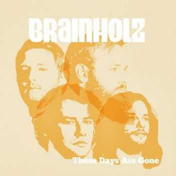 Brainholz - These Days Are Gone (2016)