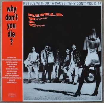 Rebels Without a Cause - Why Don't You Die (1989)