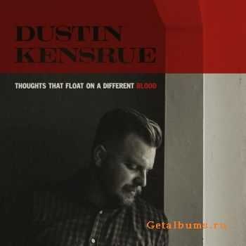 Dustin Kensrue – Thoughts That Float On A Different Blood (2016)
