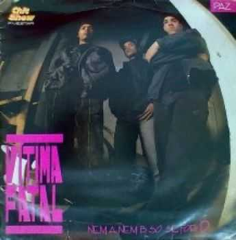 Vitima Fatal - Nem A Nem B, So Se For D (1992)