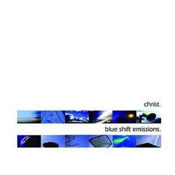 Christ. - Blue Shift Emissions (2007)