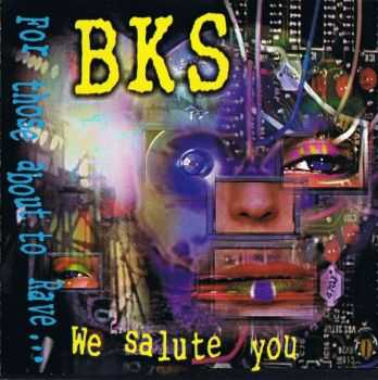 BKS - For Those About To Rave... We Salute You (1992)