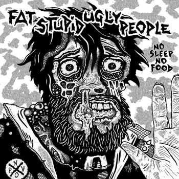Fat Stupid Ugly People - No Sleep No Food (2015)