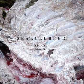 Sealclubber - Stoical (2016)