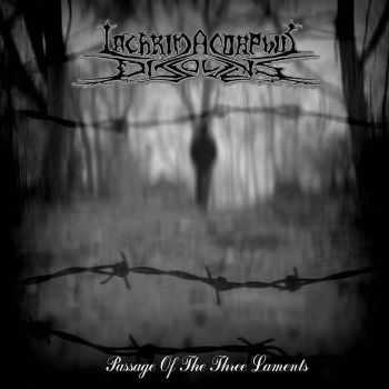 Lachrima Corphus Dissolvens - Passage Of The Three Laments (2015)