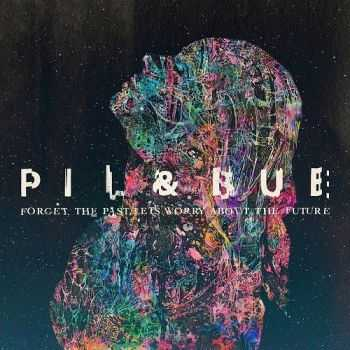 Pil & Bue - Forget The Past, Let's Worry About The Future (2016)