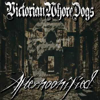 Victorian Whore Dogs - Afternoonified (2016)