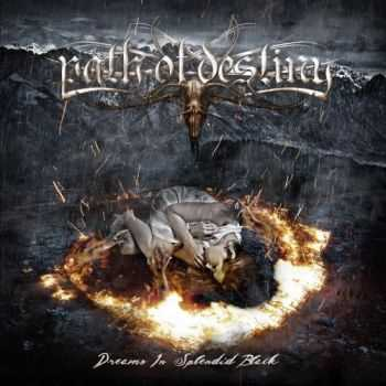 Path Of Destiny - Dreams In Splendid Black (2016)