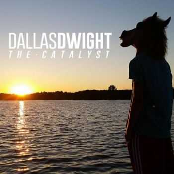 Dallas Dwight - The Catalyst (2016)