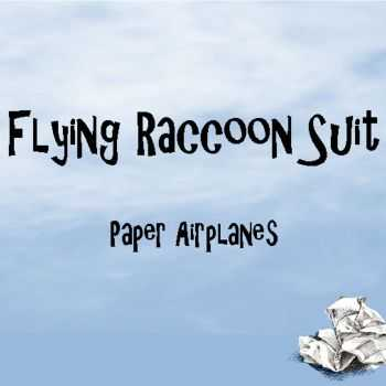 Flying Raccoon Suit - Paper Airplanes (2012)