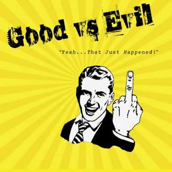 "Good Vs Evil - ""Yeah!..That Just Happened!"" (2016)"
