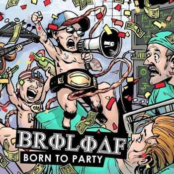 Broloaf - Born To Party (2016)