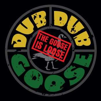 Dub Dub Goose - The Goose Is Loose (2010)