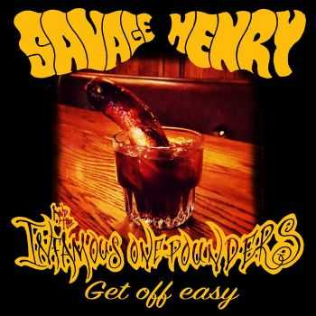 Savage Henry And The Infamous One Pounders - Get Off Easy (2016)