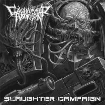 Clawhammer Abortion - Slaughter Campaign (2016)