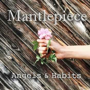 Mantlepiece - Angels & Habits (2016)