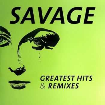 Savage - Greatest Hits & Remixes (2016) Lossless