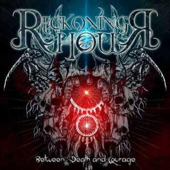 Reckoning Hour - Between Death And Courage (2016)