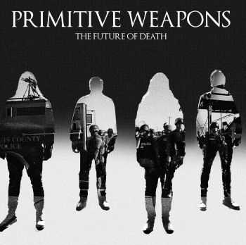Primitive Weapons - The Future of Death (2016)