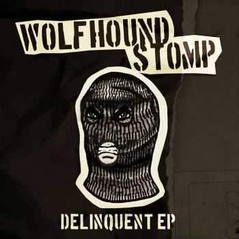 Wolfhound Stomp - DELINQUENT [ep] (2016)