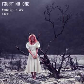 Trust No One - Nowhere To Run (Part 1) (2016)